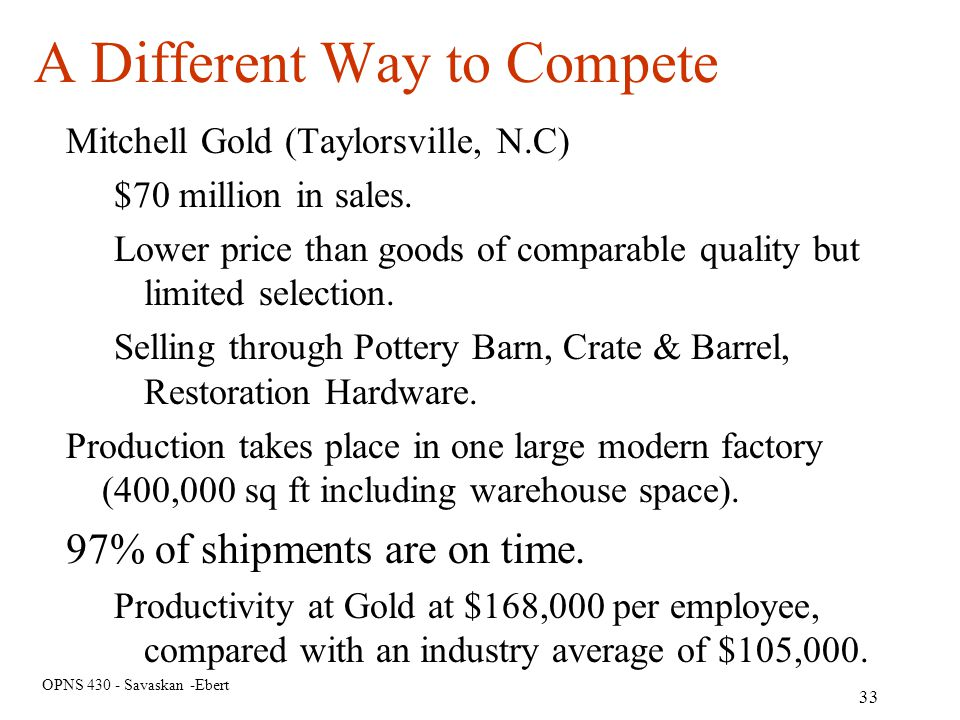 OPNS 430 - Savaskan -Ebert A Different Way to Compete Mitchell Gold (Taylorsville, N.C) $70 million in sales. Lower price than goods of comparable qua