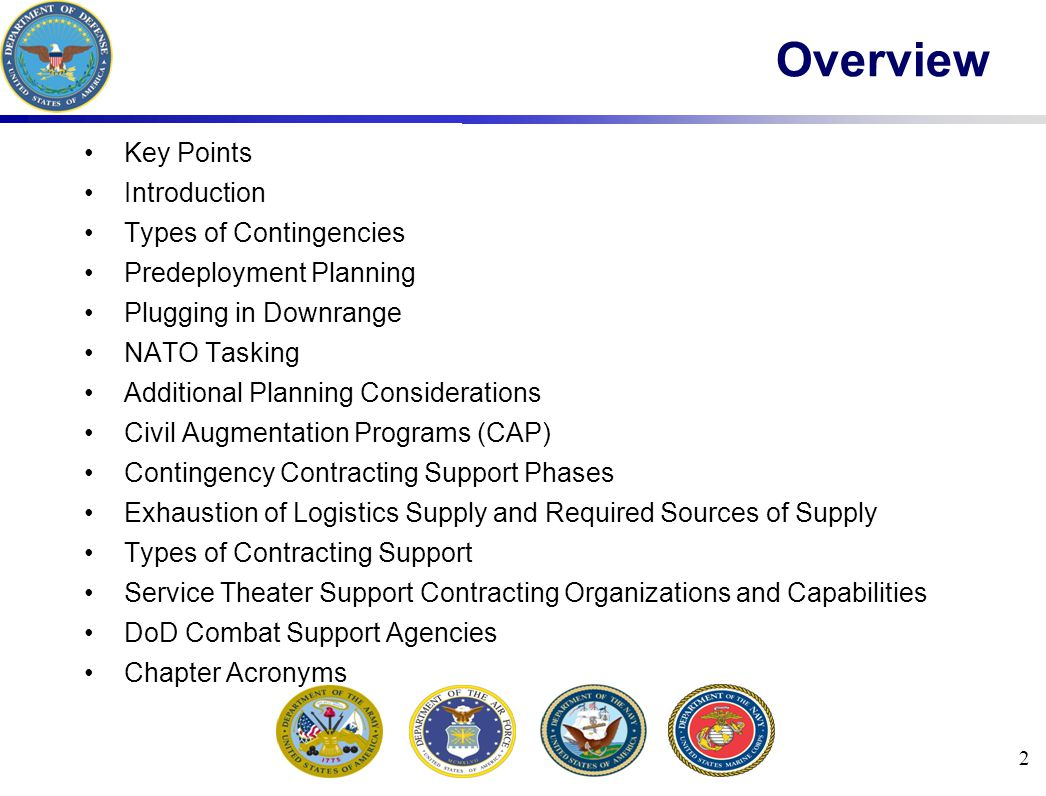 3 Key Points Advance planning and preparation are critical for success Along with the J-4, the contracting office has the ability to influence and affect the tactical/operational outcome CCOs need to understand the four phases of contracting support Always be prepared to forward deploy should the mission change Get information about the country, or domestic disaster area before you deploy CCOs must be familiar with the statutes, directives, treaties, and agreements that will affect contracting operations when deployed Locate business sources and become familiar with local conditions, security, and force protection Seek guidance from the host nation support team, Command J4, and the US embassy The CCO should coordinate for redeployment and the drawdown of equipment, personnel, and services with their operational planners, DCMA, and DLA CCOs should submit an After Action Report 30 days after redeployment