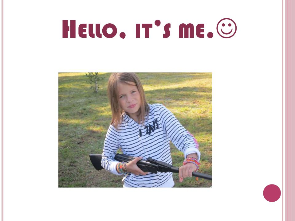H ELLO, IT S ME.