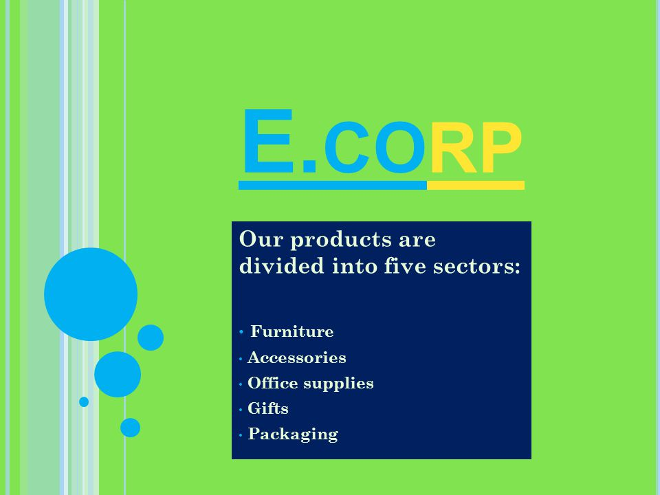 E. CORP Our products are divided into five sectors: Furniture Accessories Office supplies Gifts Packaging