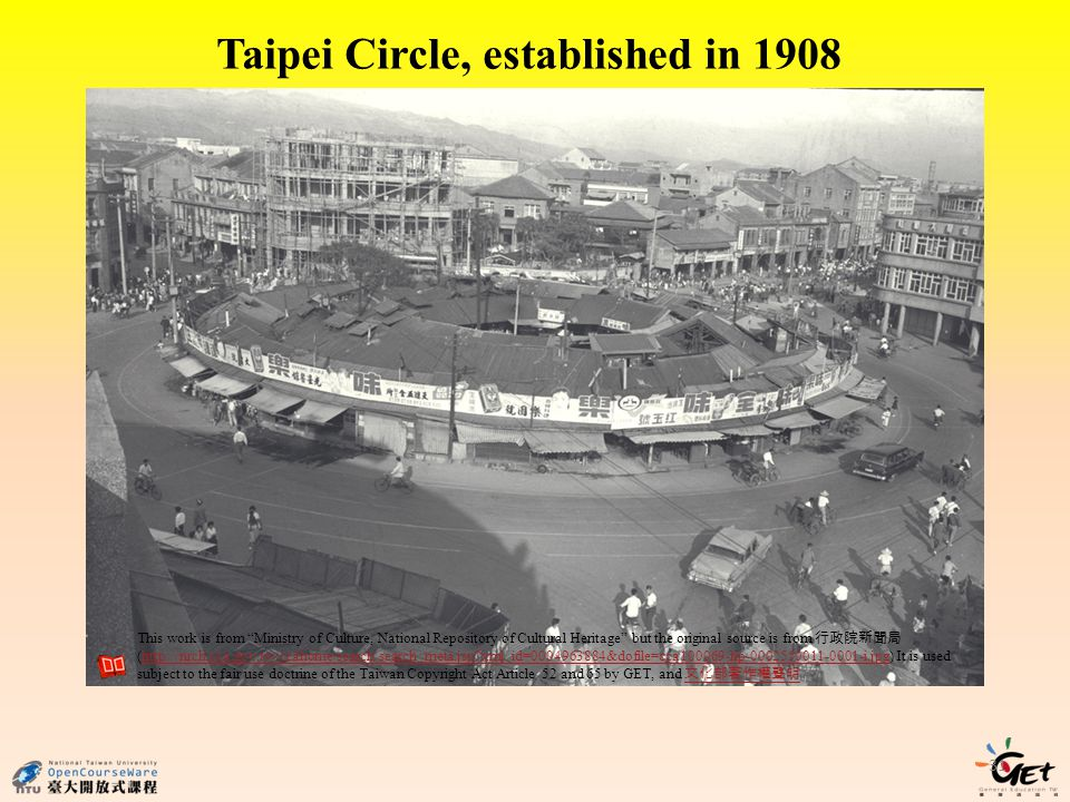 31 Taipei Circle, established in 1908 This work is from Ministry of Culture, National Repository of Cultural Heritage but the original source is from (  xml_id= &dofile=cca hp i.jpg) It is used subject to the fair use doctrine of the Taiwan Copyright Act Article 52 and 65 by GET, and   xml_id= &dofile=cca hp i.jpg