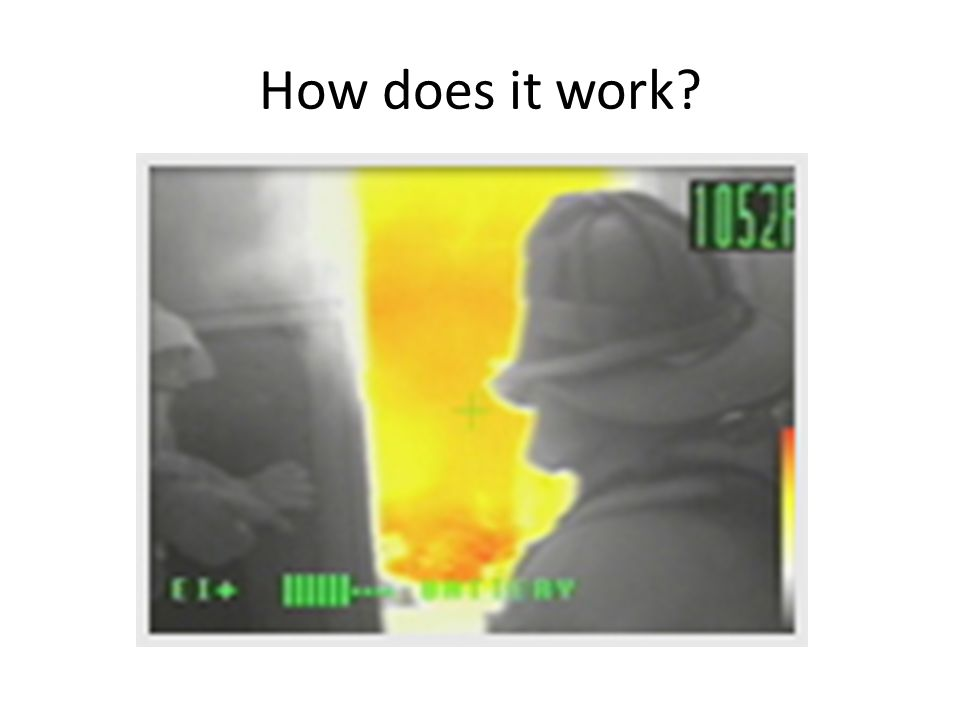 This is how it works… All objects have a certain temperature and emit waves of energy called infrared radiation.
