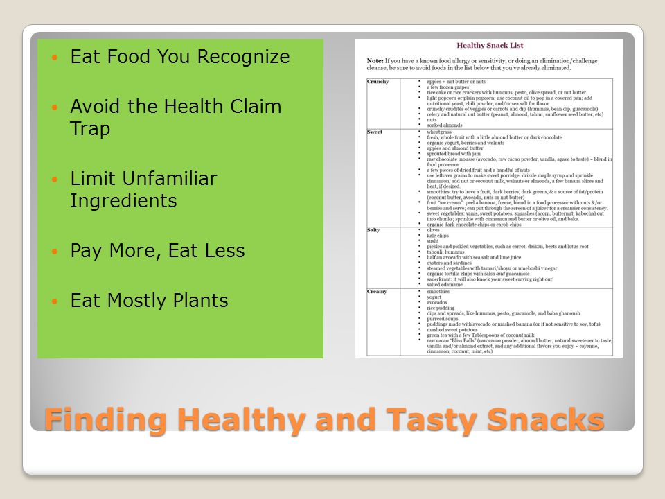 Finding Healthy and Tasty Snacks Eat Food You Recognize Avoid the Health Claim Trap Limit Unfamiliar Ingredients Pay More, Eat Less Eat Mostly Plants