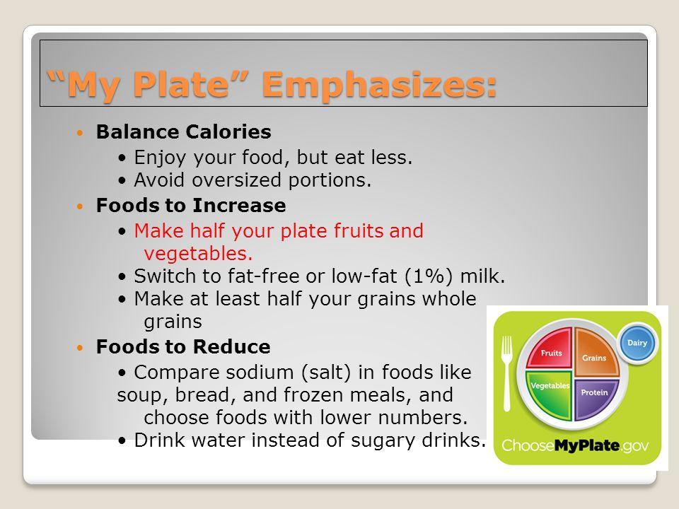 My Plate Emphasizes: Balance Calories Enjoy your food, but eat less.