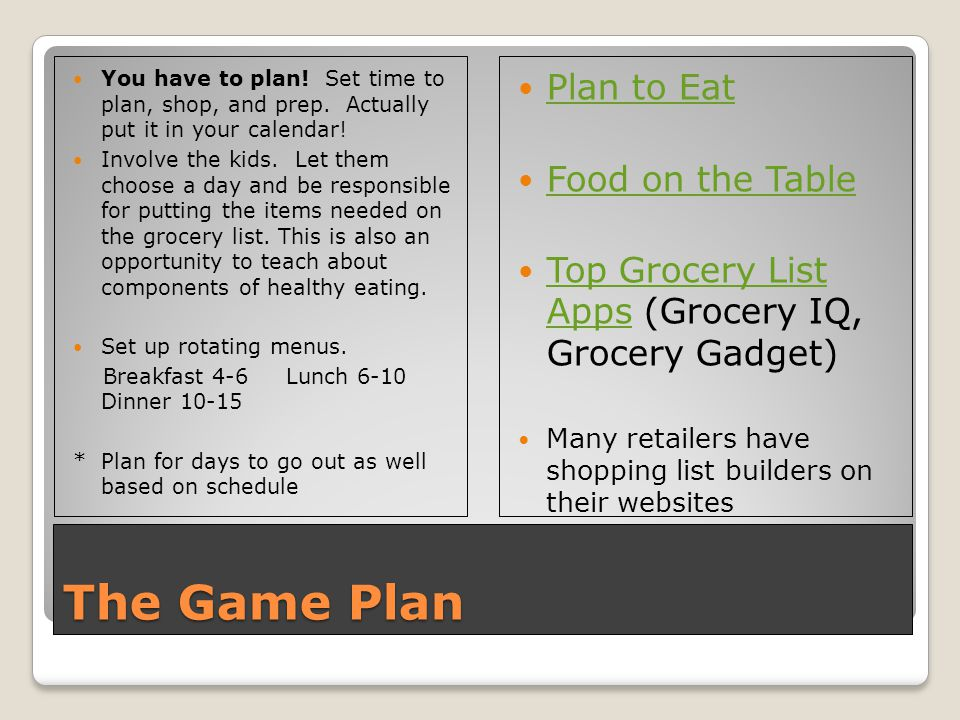The Game Plan You have to plan. Set time to plan, shop, and prep.
