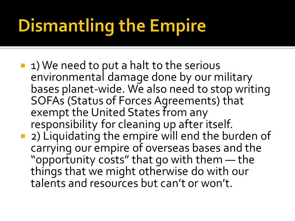 1) We need to put a halt to the serious environmental damage done by our military bases planet-wide.
