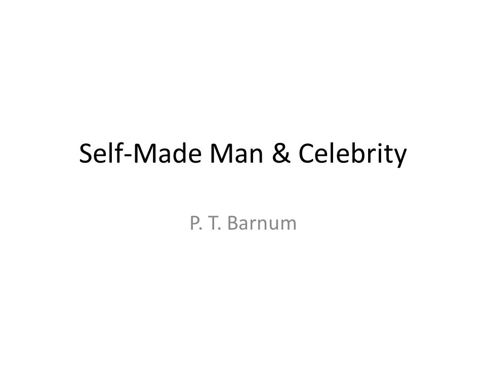 Self-Made Man & Celebrity P. T. Barnum