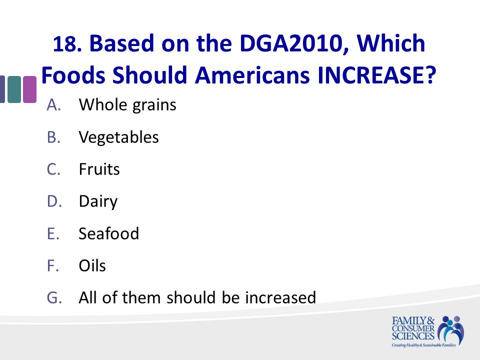 18. Based on the DGA2010, Which Foods Should Americans INCREASE.