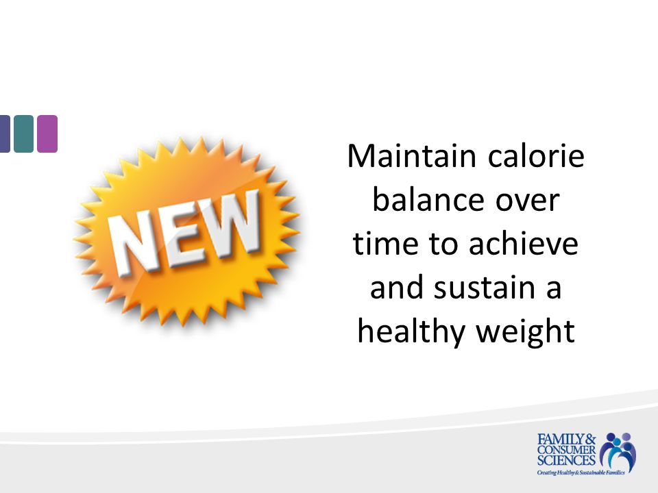Maintain calorie balance over time to achieve and sustain a healthy weight