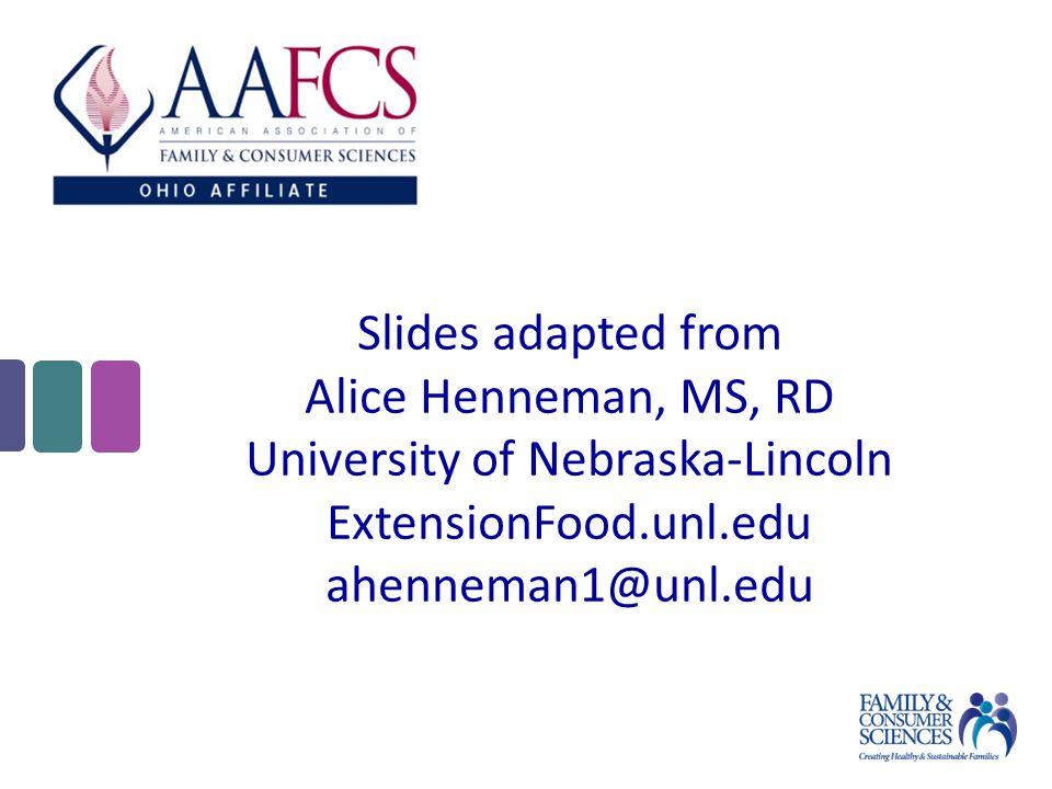 Slides adapted from Alice Henneman, MS, RD University of Nebraska-Lincoln ExtensionFood.unl.edu ahenneman1@unl.edu