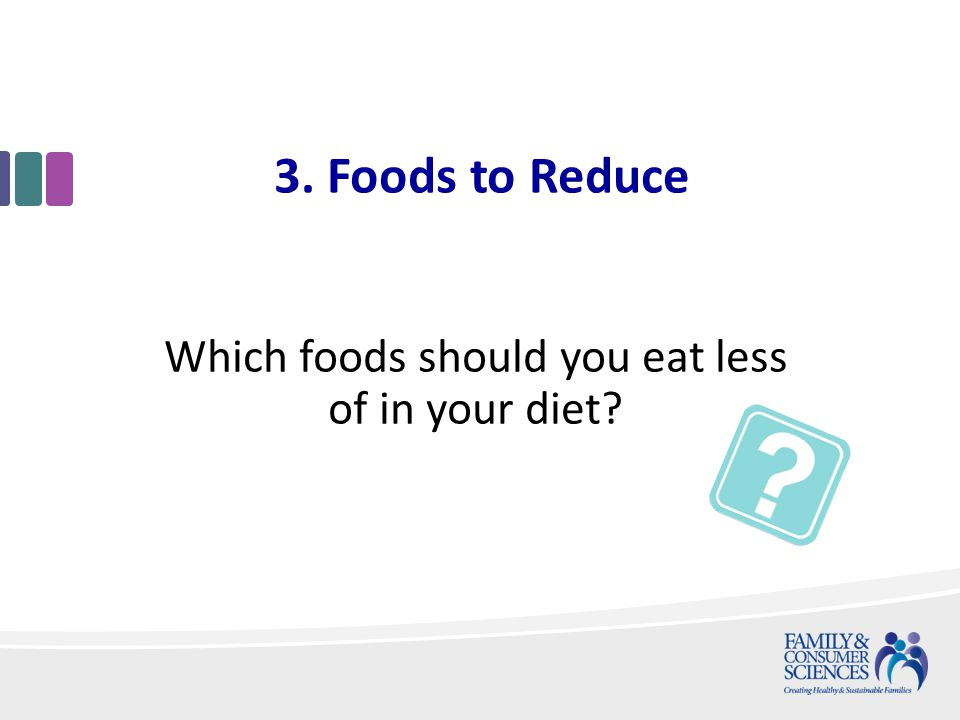 3. Foods to Reduce Which foods should you eat less of in your diet
