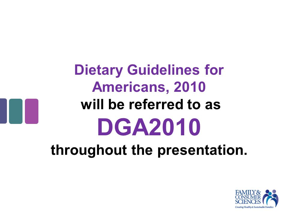 Dietary Guidelines for Americans, 2010 will be referred to as DGA2010 throughout the presentation.