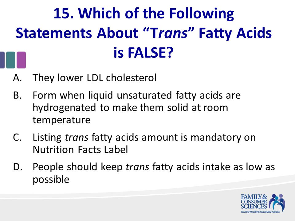15. Which of the Following Statements About Trans Fatty Acids is FALSE.