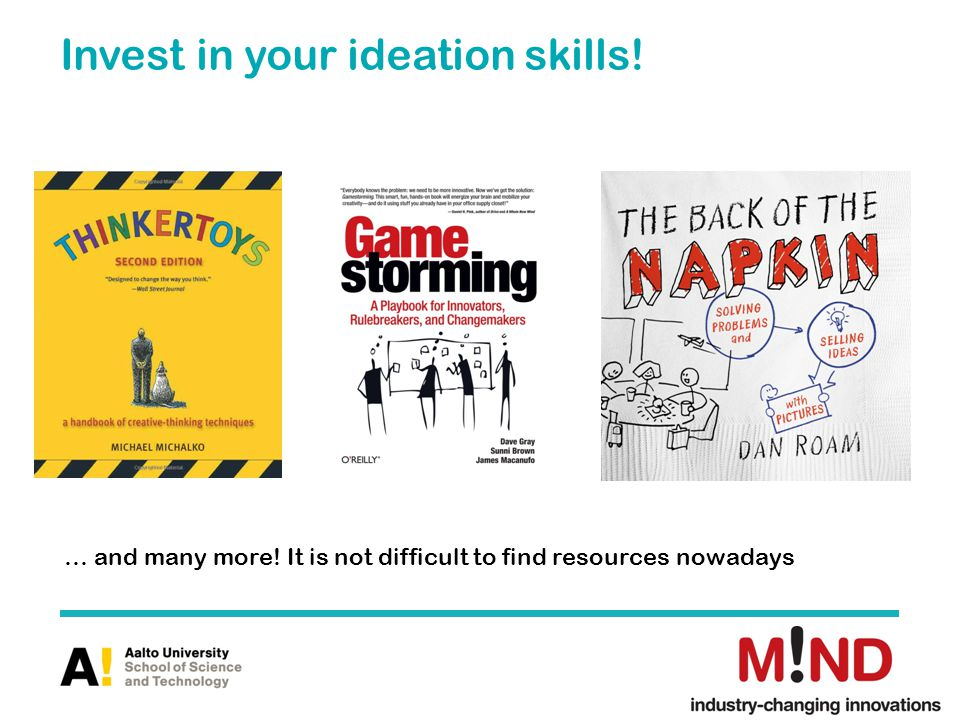 Invest in your ideation skills! … and many more! It is not difficult to find resources nowadays