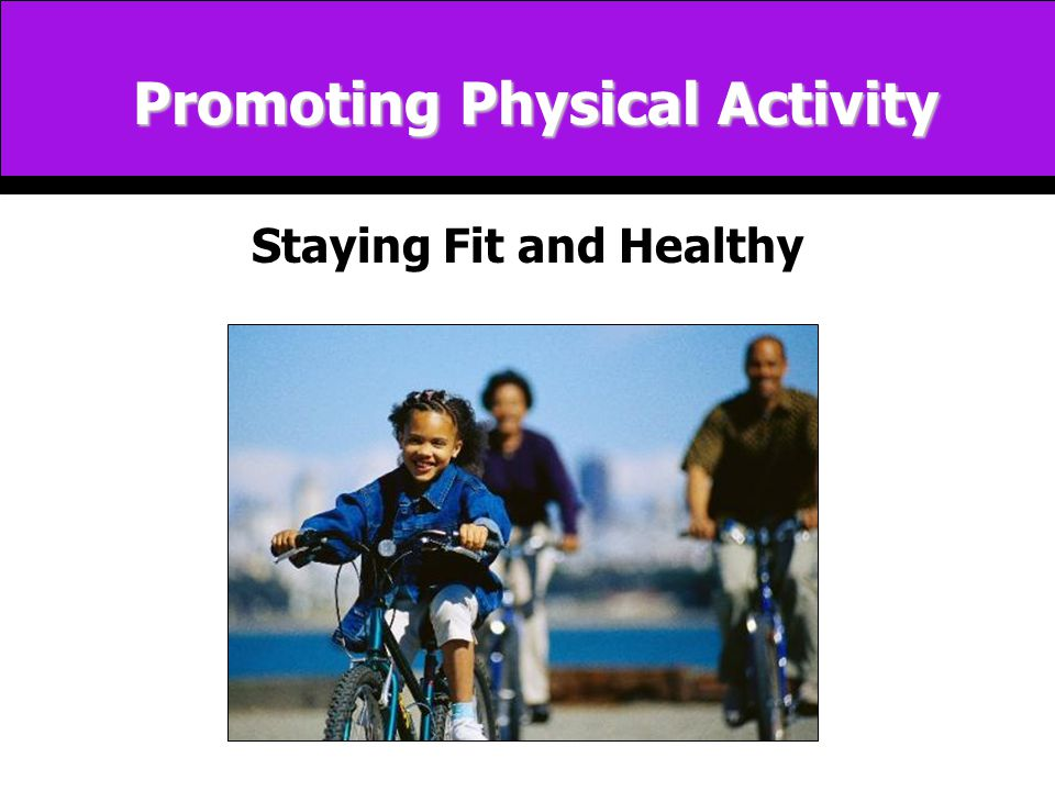 Promoting Physical Activity Staying Fit and Healthy