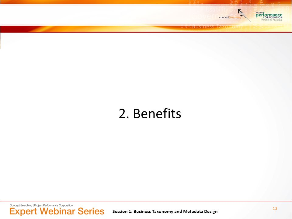 2. Benefits 13 Session 1: Business Taxonomy and Metadata Design