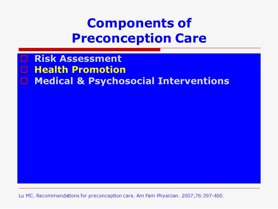 Components of Preconception Care Risk Assessment Health Promotion Medical & Psychosocial Interventions Lu MC.
