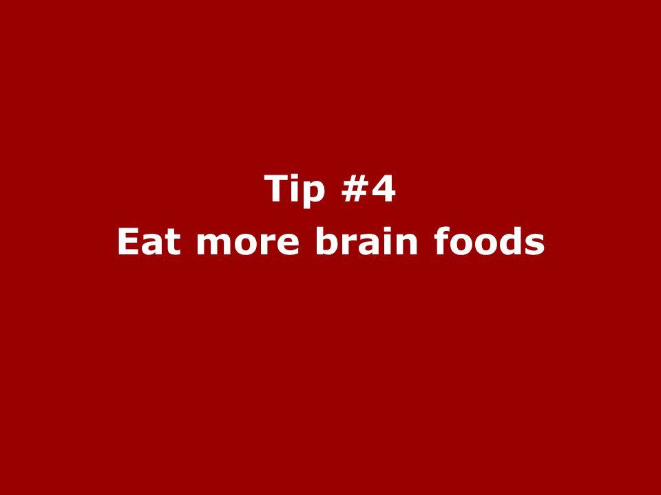Tip #4 Eat more brain foods