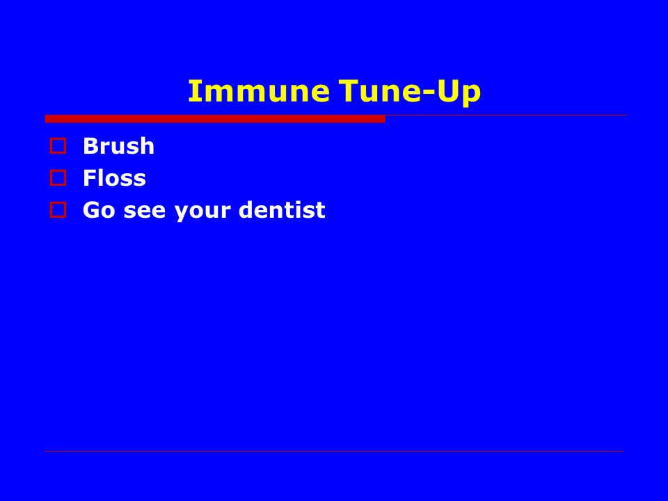 Immune Tune-Up Brush Floss Go see your dentist