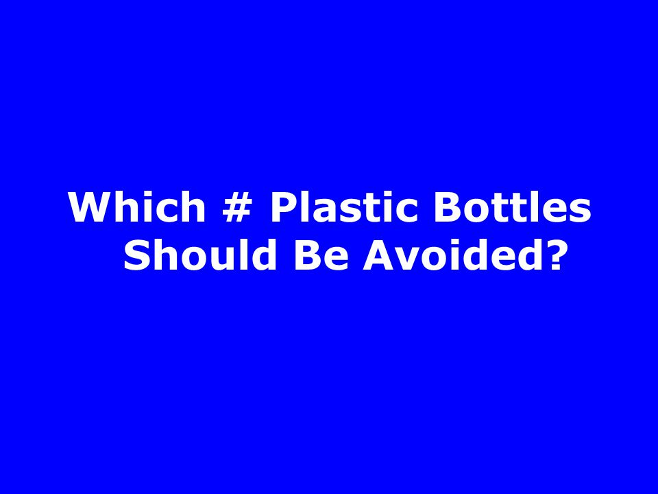 Which # Plastic Bottles Should Be Avoided
