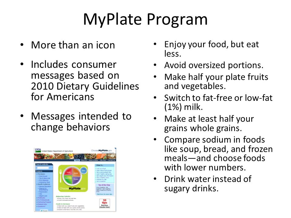 Use MyPlate to Build a Healthy Plate Helps people make good choices within their cultural and taste preferences Use the icon to guide daily food choices – No veggie at breakfast.