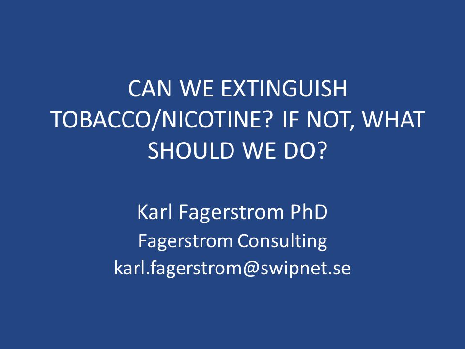 CAN WE EXTINGUISH TOBACCO/NICOTINE. IF NOT, WHAT SHOULD WE DO.