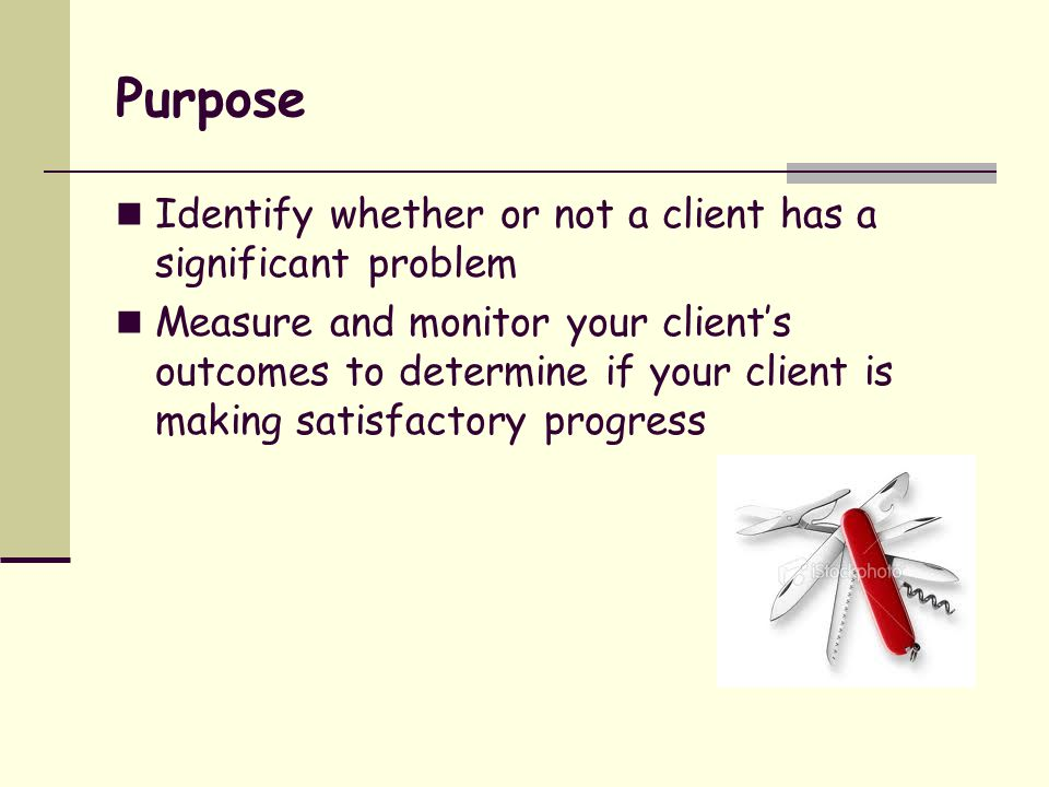 Engage and Prepare Clients (contd) Be sure the client is prepared Be careful how you respond to information Use the information that is collected Be careful how you respond to information Use the information that is collected