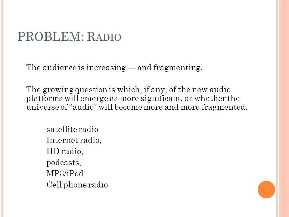 PROBLEM: R ADIO The audience is increasing and fragmenting.