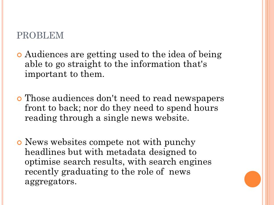PROBLEM Audiences are getting used to the idea of being able to go straight to the information that s important to them.