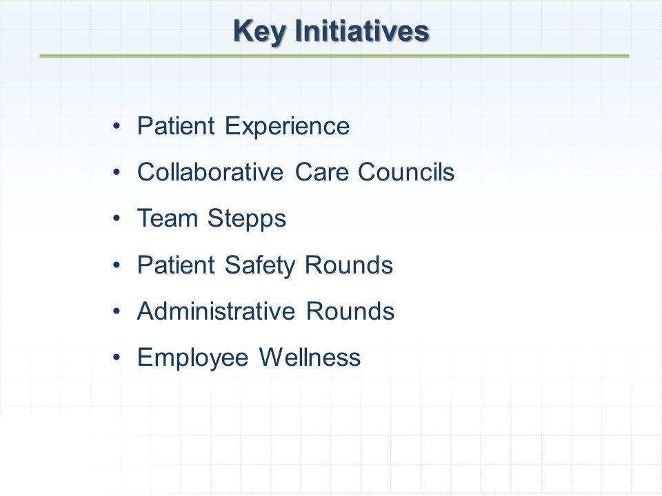 Key Initiatives Patient Experience Collaborative Care Councils Team Stepps Patient Safety Rounds Administrative Rounds Employee Wellness