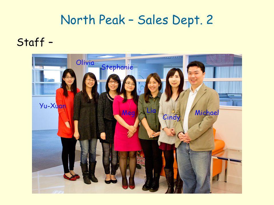 North Peak – Sales Dept. 2 Staff – Yu-Xuan Olivia Stephanie Meg Lia Cindy Michael