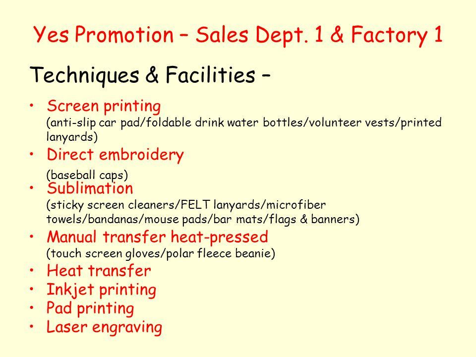 Yes Promotion – Sales Dept. 1 & Factory 1 Techniques & Facilities – Screen printing (anti-slip car pad/foldable drink water bottles/volunteer vests/pr