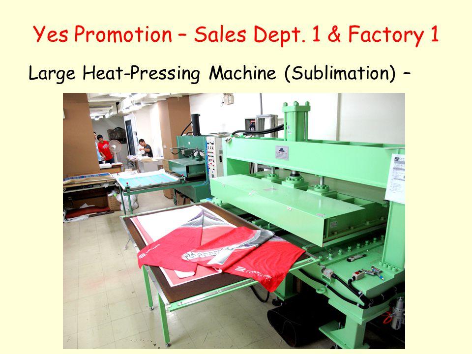 Yes Promotion – Sales Dept. 1 & Factory 1 Large Heat-Pressing Machine (Sublimation) –