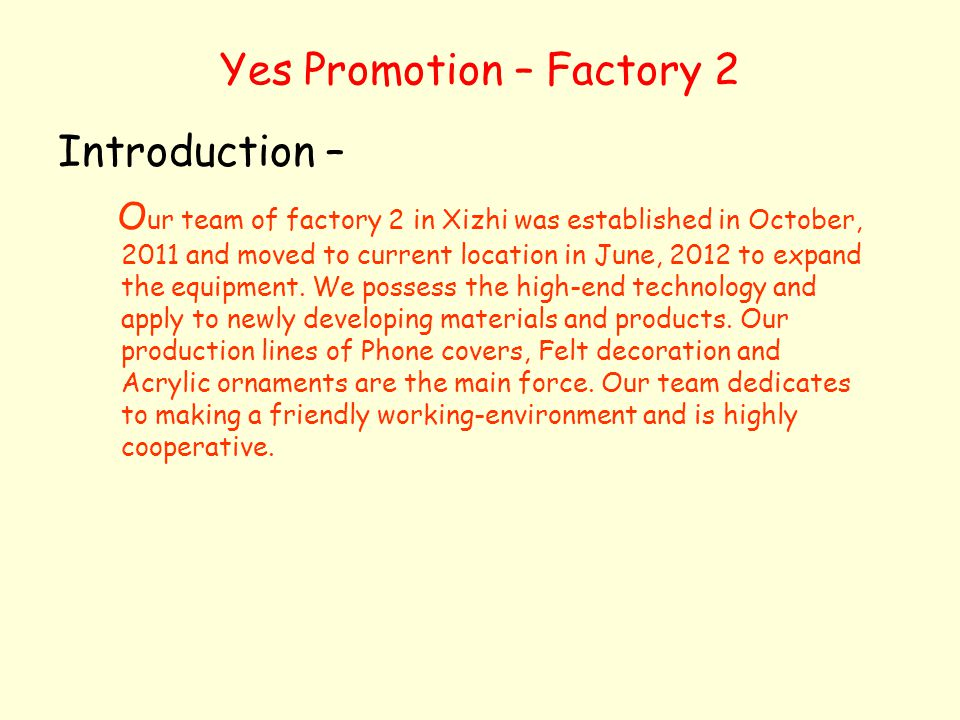 Yes Promotion – Factory 2 Introduction – O ur team of factory 2 in Xizhi was established in October, 2011 and moved to current location in June, 2012