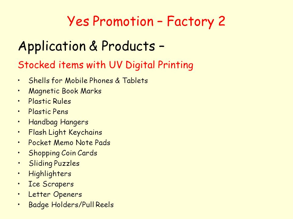 Yes Promotion – Factory 2 Application & Products – Stocked items with UV Digital Printing Shells for Mobile Phones & Tablets Magnetic Book Marks Plast