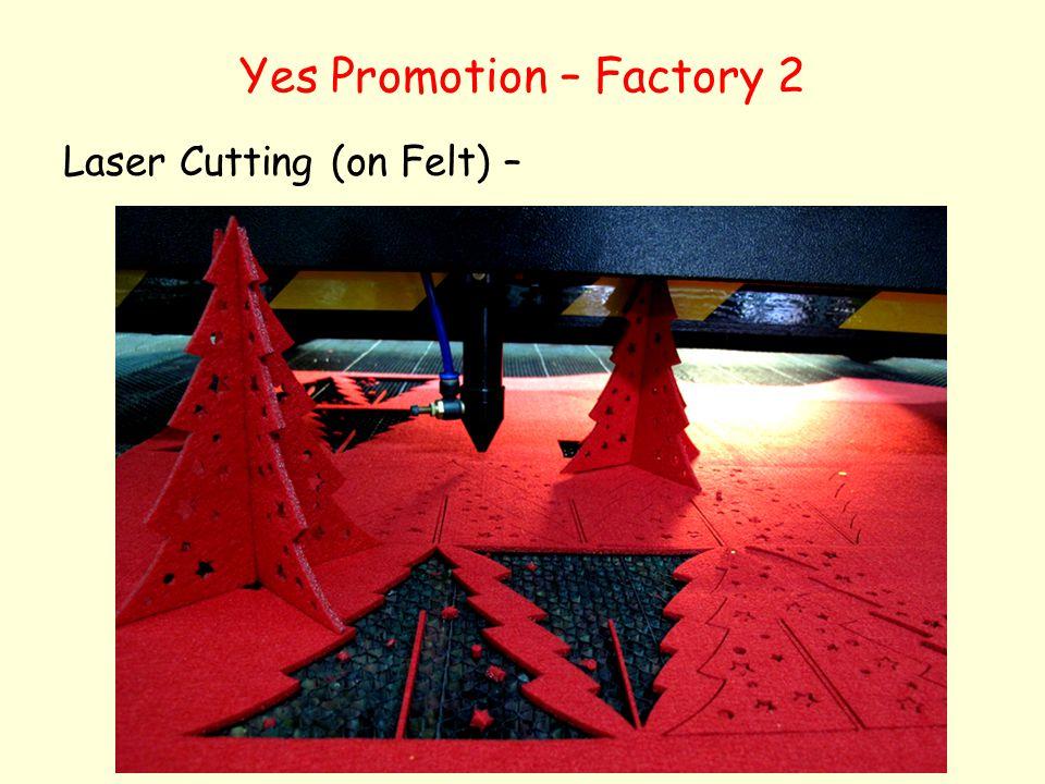 Yes Promotion – Factory 2 Laser Cutting (on Felt) –