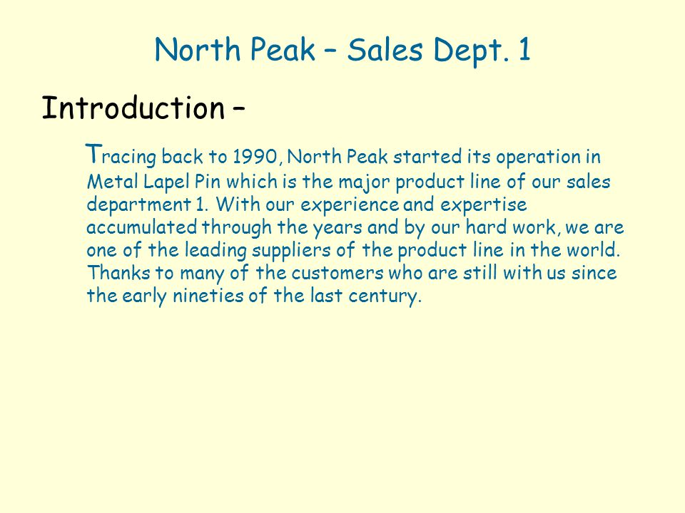 North Peak – Sales Dept. 1 Introduction – T racing back to 1990, North Peak started its operation in Metal Lapel Pin which is the major product line o