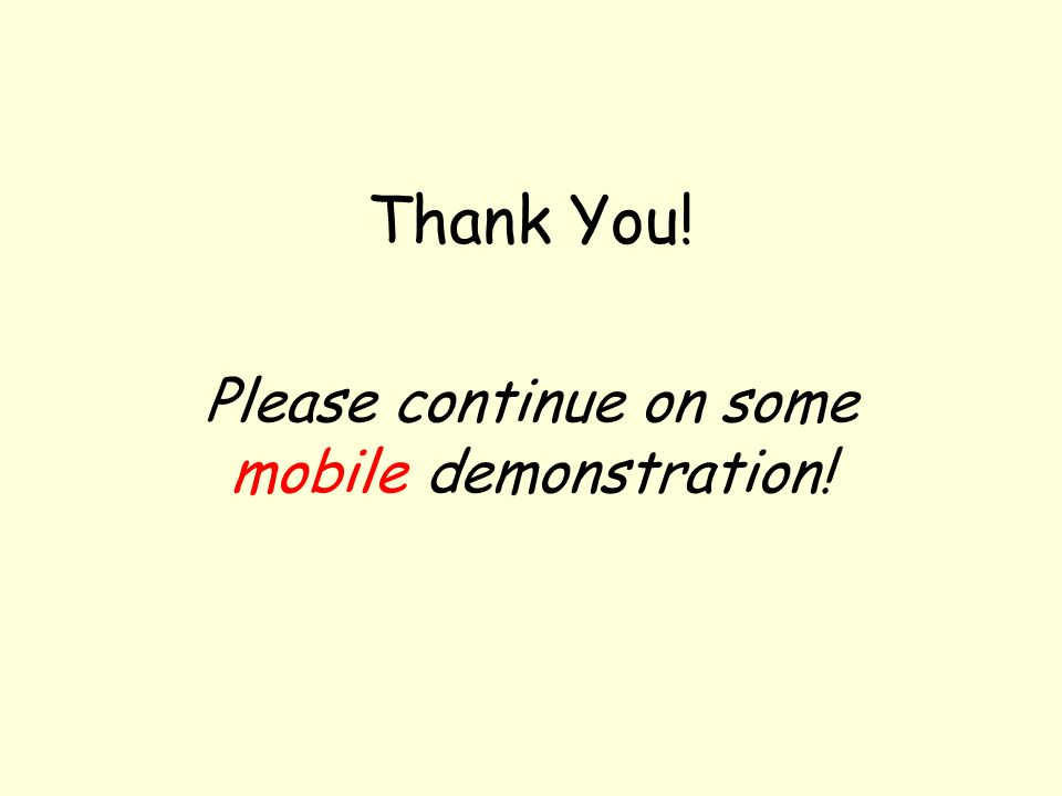 Thank You! Please continue on some mobile demonstration!