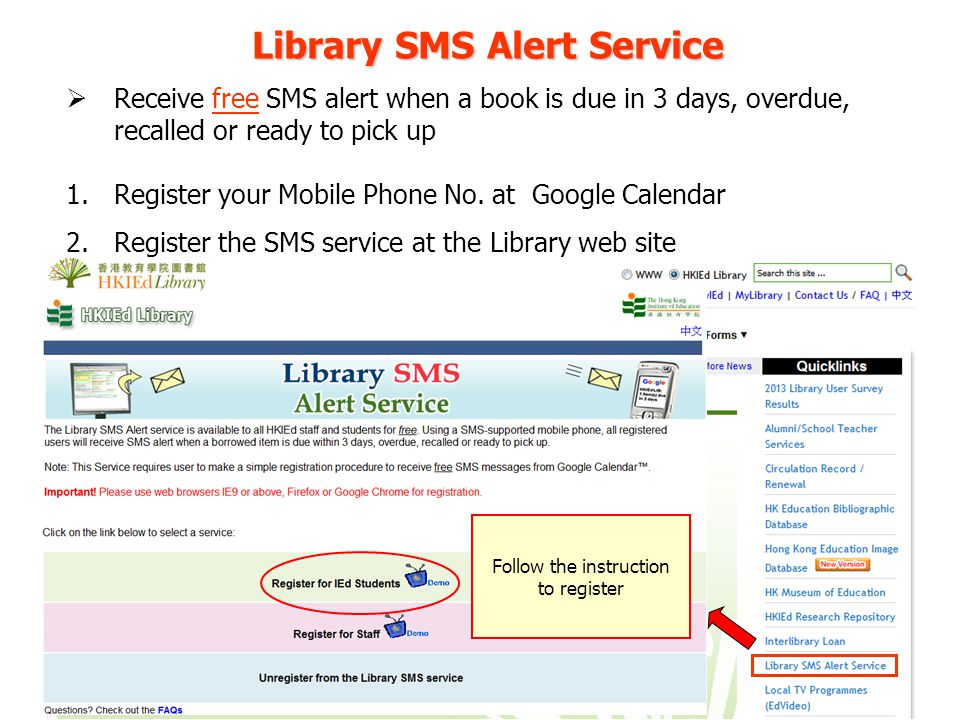 Library SMS Alert Service Receive free SMS alert when a book is due in 3 days, overdue, recalled or ready to pick up 1.Register your Mobile Phone No.