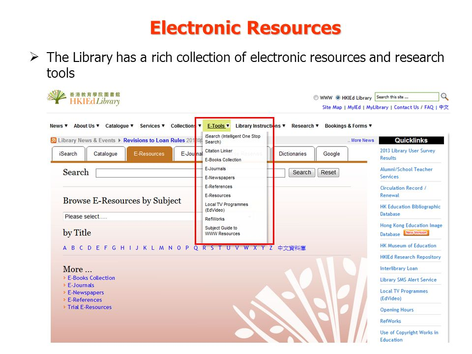 Electronic Resources The Library has a rich collection of electronic resources and research tools