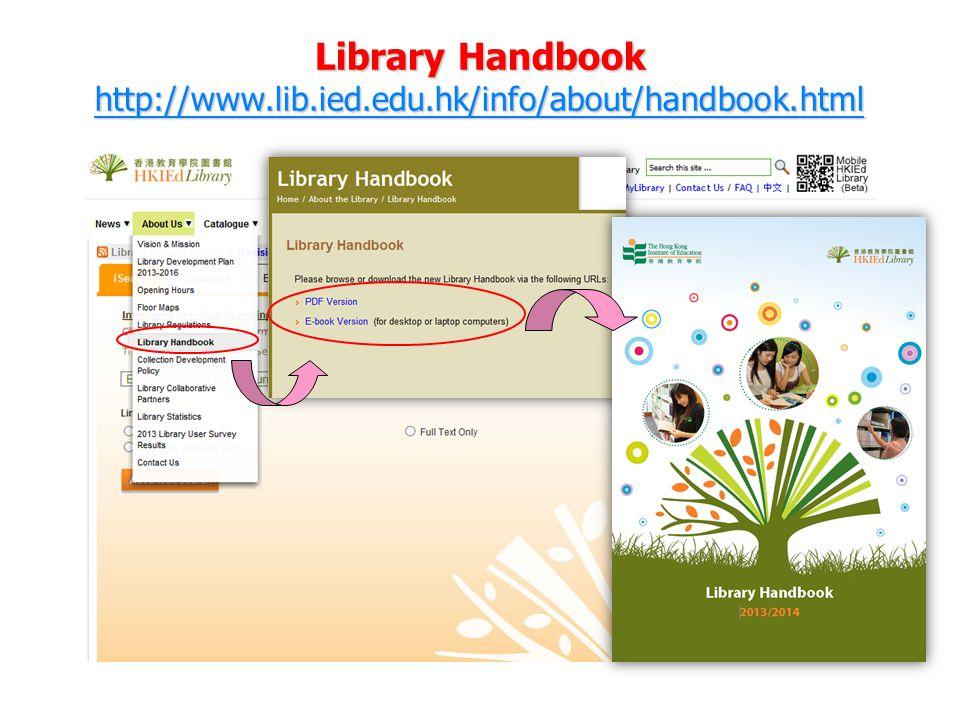 Library Handbook http://www.lib.ied.edu.hk/info/about/handbook.html http://www.lib.ied.edu.hk/info/about/handbook.html