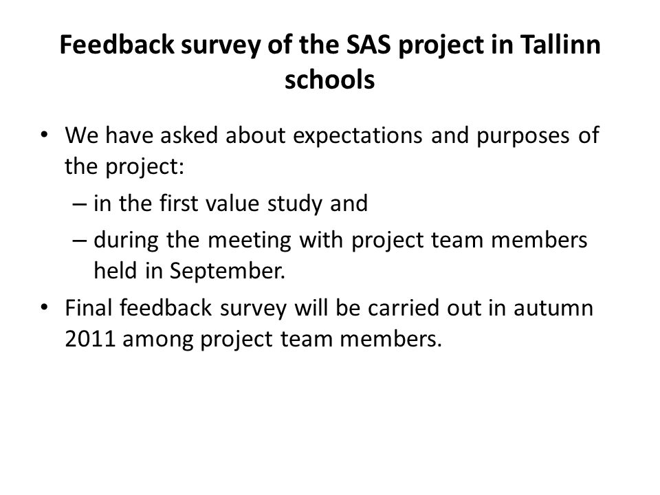 Feedback survey of the SAS project in Tallinn schools We have asked about expectations and purposes of the project: – in the first value study and – during the meeting with project team members held in September.