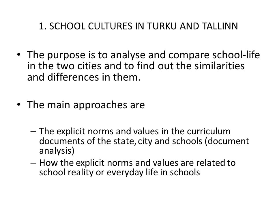 1. SCHOOL CULTURES IN TURKU AND TALLINN The purpose is to analyse and compare school-life in the two cities and to find out the similarities and diffe
