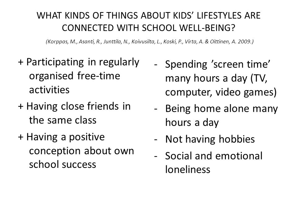 WHAT KINDS OF THINGS ABOUT KIDS LIFESTYLES ARE CONNECTED WITH SCHOOL WELL-BEING? (Korppas, M., Asanti, R., Junttila, N., Koivusilta, L., Koski, P., Vi