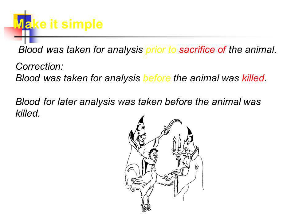 Make it simple! Blood was taken for analysis prior to sacrifice of the animal.