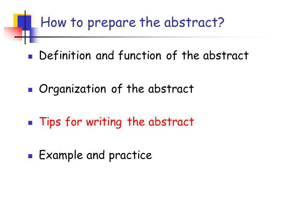 The Organization of the abstract (II) Pull out the key information from each part to form a paragraph.