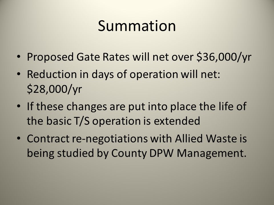 Summation Proposed Gate Rates will net over $36,000/yr Reduction in days of operation will net: $28,000/yr If these changes are put into place the lif