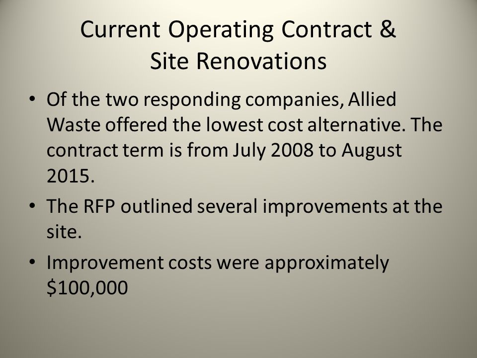 Current Operating Contract & Site Renovations Of the two responding companies, Allied Waste offered the lowest cost alternative. The contract term is