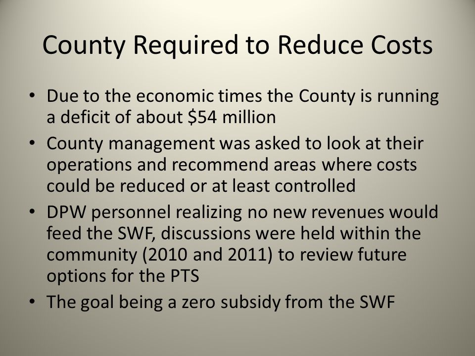PMAC & PTS Various PMAC members met with the County during the Summer/Fall of 2011 The intent of the meetings were to work together with the County to find ways to reduce costs and maintain the PTS going forward PMAC asked for the opportunity to analyze the financials of the operation and make any appropriate suggestions