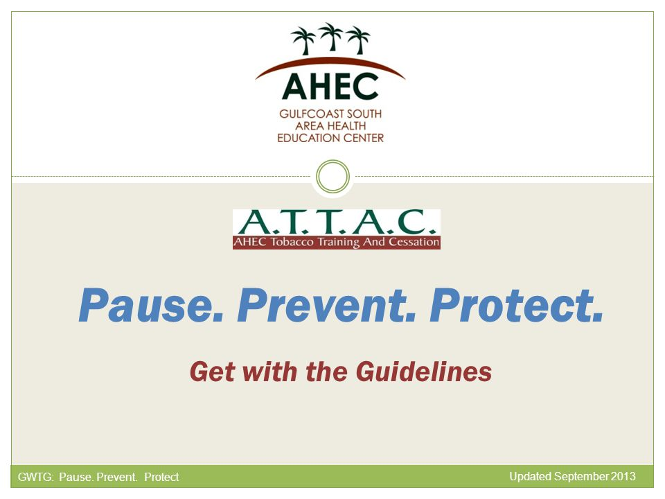 Pause. Prevent. Protect. Get with the Guidelines Updated September 2013 GWTG: Pause. Prevent. Protect